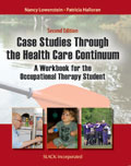 Case Studies Through the Healthcare Continuum: A Workbook for the Occupational Therapy Student, Second Edition