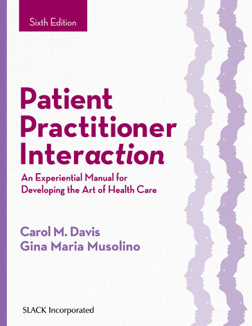 Patient Practitioner Interaction: An Experiential Manual for Developing the Art of Health Care, Sixth Edition