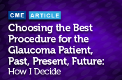 Choosing the Best Procedure for the Glaucoma Patient, Past, Present, Future: How I Decide
