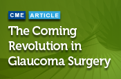 The Coming Revolution in Glaucoma Surgery