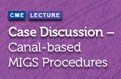 Case Discussion – Canal-based MIGS Procedures