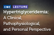 Hypertriglyceridemia: A Clinical, Pathophysiological, and Personal Perspective