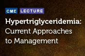 Hypertriglyceridemia: Current Approaches to Management
