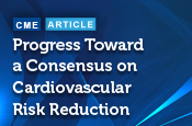 Progress Toward a Consensus on Cardiovascular Risk Reduction
