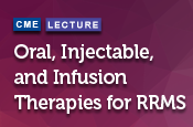 Oral, Injectable, and Infusion Therapies for RRMS
