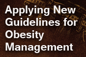 Applying New Guidelines for Obesity Management