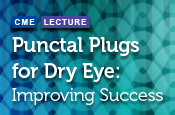 Punctal Plugs for Dry Eye: Improving Success