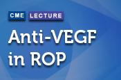 Anti-VEGF for Retinopathy of Prematurity