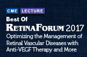 Best of Retina Forum® 2017: Optimizing the Management of Retinal Vascular Diseases with Anti-VEGF Therapy and More