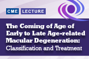 The Coming of Age of Early to Late Age-Related Macular Degeneration: Classification and Treatment