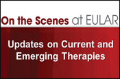 On the Scenes at EULAR: Updates on Current and Emerging Therapies
