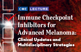 Immune Checkpoint Inhibitors for Advanced Melanoma: Clinical Updates and Multidisciplinary Strategies