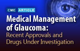 Medical Management of Glaucoma: Recent Approvals and Drugs Under Investigation