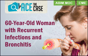 Ace the Case: 60-Year-Old Woman with Recurrent Infections and Bronchitis
