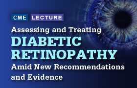 Assessing and Treating Diabetic Retinopathy Amid New Recommendations and Evidence