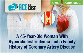 Ace the Case: A 45-Year-Old Woman With Hypercholesterolemia and a Family History of Coronary Artery Disease