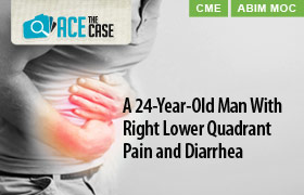 Ace the Case: A 24-Year-Old Man With Right Lower Quadrant Pain and Diarrhea