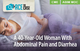 Ace the Case: A 40-Year-Old Woman With Abdominal Pain and Diarrhea