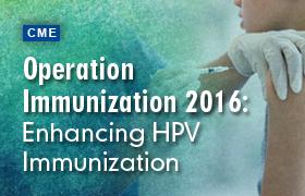Operation Immunization 2016:  Enhancing HPV Immunization