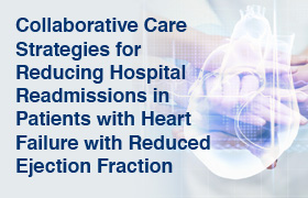 Collaborative Care Strategies for Reducing Hospital Readmissions in Patients with Heart Failure with Reduced Ejection Fraction