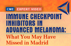 Immune Checkpoint Inhibitors in Advanced Melanoma: What You May Have Missed in Madrid