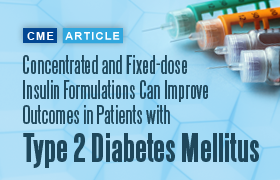 Advances in Insulin Formulations: Concentrated and Fixed-dose Insulin Formulations Can Improve Outcomes in Patients with Type 2 Diabetes Mellitus