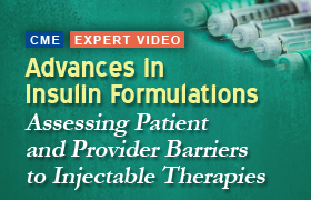 Advances in Insulin Formulations: What Can They Do for Your Patients with T2DM? - Assessing Patient and Provider Barriers to Injectable Therapies