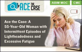 Ace the Case: A 55-Year-Old Woman with Intermittent Episodes of Lightheadedness and Excessive Fatigue