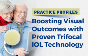 Practice Profiles: Boosting Visual Outcomes with Proven Trifocal IOL Technology