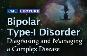 Bipolar Type-I Disorder: Diagnosing and Managing a Complex Disease
