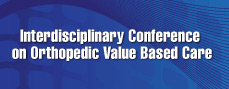 Interdisciplinary Conference on Orthopedic Value-Based Care