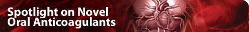 Spotlight on Novel Oral Anticoagulants