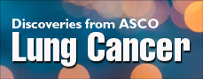 Discoveries from ASCO: Lung Cancer