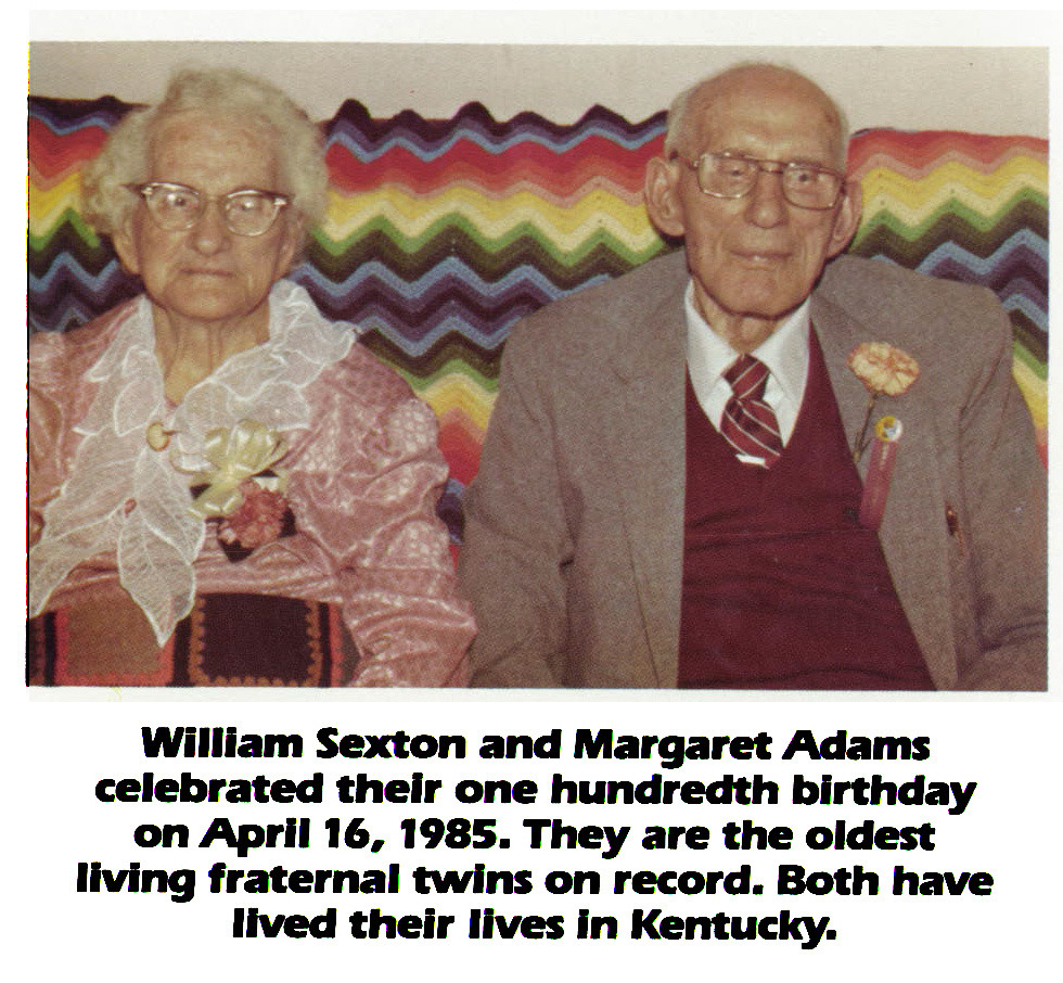 William Sexton and Margaret Adams celebrated their one hundredth birthday on April 16, 1985. They are the oldest living fraternal twins on record. Both have lived their lives in Kentucky.
