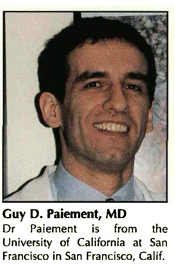 Guy D. Paiement, MDDr Paiement is from the University of California at San Francisco in San Francisco, Calif.